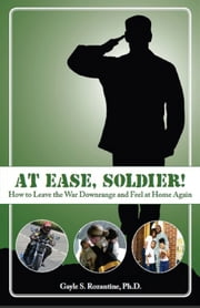 At Ease, Soldier!: How to Leave the War Downrange and Feel at Home Again ebook by Gayle Rozantine