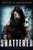 Shattered ebook by Shelby K. Morrison