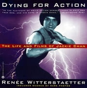 Dying for Action - The Life and Films of Jackie Chan ebook by Ren?e Witterstaetter