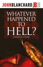 Whatever Happened to Hell? ebook by John Blanchard