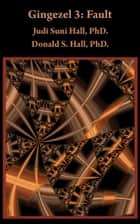 Gingezel 3: Fault by Judi Suni Hall, PhD. and Donald S. Hall, PhD. ebook by Judi Suni Hall
