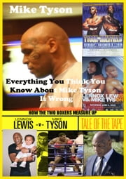 Mike Tyson - Everything You Think You Know About Mike Tyson Is Wrong ebook by Heinz Duthel