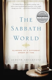 The Sabbath World - Glimpses of a Different Order of Time ebook by Judith Shulevitz