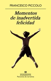 Momentos de inadvertida felicidad ebook by Francesco Piccolo
