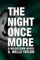 The Night Once More: A Wildclown Novel ebook by G. Wells Taylor