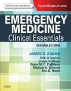 Emergency Medicine - Clinical Essentials (Expert Consult -- Online) ebook by James G. Adams