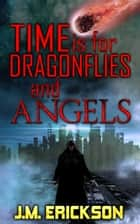 Time is for Dragonflies and Angels ebook by J. M. Erickson