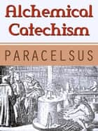 Alchemical Catechism ebook by Paracelsus