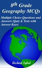 8th Grade Geography MCQs: Multiple Choice Questions and Answers (Quiz & Tests with Answer Keys) ebook by Arshad Iqbal