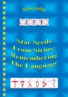 Star Seeds From Sirius: Remembering The Language ebook by Silviu Suliță