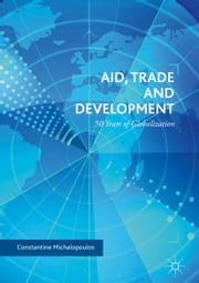 Aid, Trade and Development - 50 Years of Globalization ebook by Constantine Michalopoulos