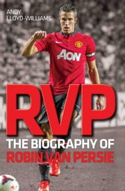 RVP - The Biography of Robin Van Persie ebook by Andy Williams