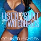 Used as a Slut by Two Couples audiobook by Conner Hayden