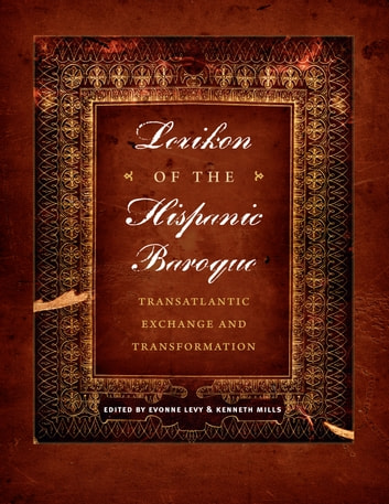 Lexikon of the Hispanic Baroque - Transatlantic Exchange and Transformation ebook by