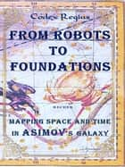 From Robots to Foundations ebook by Codex Regius