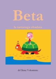 Beta la tartaruga sbadata ebook by Elena Volonterio