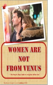 Women Are Not From Venus: The Step By Step Guide To Sweep Her Off Her Feet ebook by Confidence-1o1