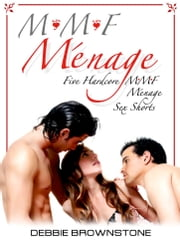 MMF Ménage Sex Encounters (Erotic Short Story Bundle Collection) ebook by Debbie Brownstone