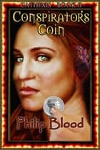 Cathexis: Conspirator's Coin ebook by Philip Blood