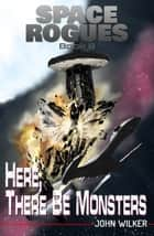 Here, There Be Monsters ebook by John Wilker