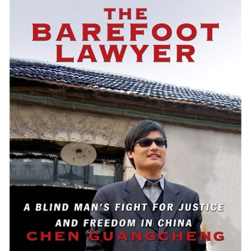 The Barefoot Lawyer - A Blind Man's Fight for Justice and Freedom in China audiobook by Chen Guangcheng
