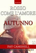 Rosso come l'amore in autunno ebook by Fay Camshell