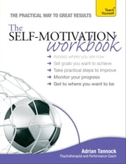 The Self-Motivation Workbook: Teach Yourself ebook by Adrian Tannock