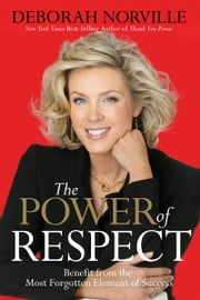 The Power of Respect - Benefit from the Most Forgotten Element of Success ebook by Deborah Norville