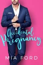 Accidental Pregnancy ebook by Mia Ford