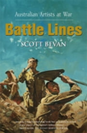 Battle Lines - Australian Artists at War ebook by Scott Bevan
