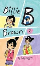 Billie B Brown Collection #2 ebook by Sally Rippin