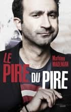 De pire en pire eBook by Mathieu MADENIAN