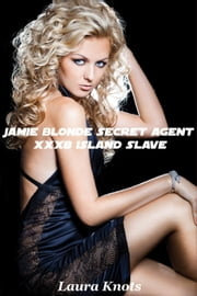 JAMIE BLONDE SECRET AGENT XXX8 ISLAND SLAVE ebook by LAURA KNOTS