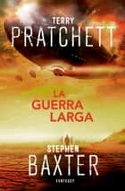 La Guerra Larga (La Tierra Larga 2) eBook by Terry Pratchett, Stephen Baxter