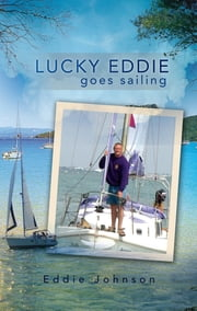 Lucky Eddie Goes Sailing ebook by Eddie Johnson
