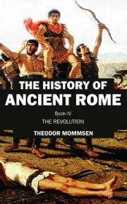 The History of Ancient Rome - Book IV: The Revolution ebook by Theodor Mommsen