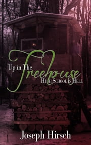 Up in the Treehouse ebook by Joseph Hirsch