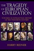 The Tragedy of European Civilization ebook by Harry Redner