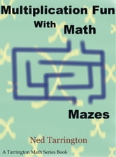 Multiplication Fun With Math Mazes ebook by Ned Tarrington