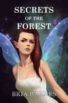 Secrets of the Forest ebook by Bria Barnes