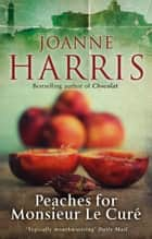 Peaches for Monsieur le Curé: Chocolat 3 ebook by Joanne Harris