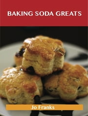 Baking Soda Greats: Delicious Baking Soda Recipes, The Top 74 Baking Soda Recipes ebook by Jo Franks