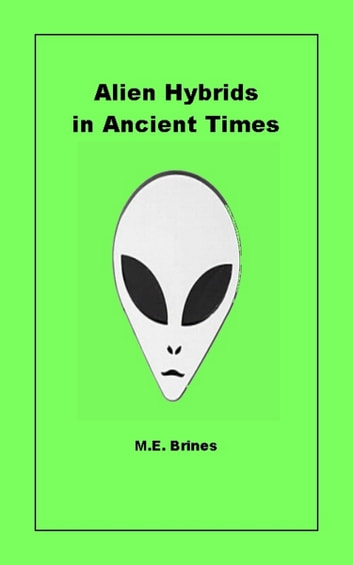 Alien Hybrids in Ancient Times eBook by M.E. Brines