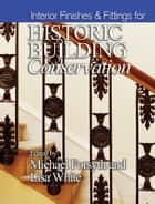 Interior Finishes and Fittings for Historic Building Conservation ebook by Michael Forsyth,Lisa White