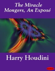 The Miracle Mongers, An Exposé ebook by Harry Houdini