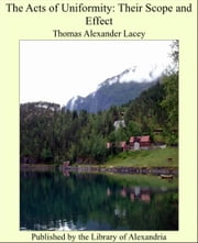 The Acts of Uniformity: Their Scope and Effect ebook by Thomas Alexander Lacey