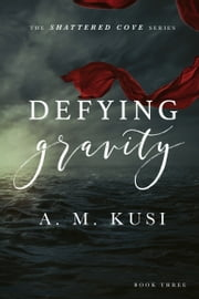 Defying Gravity: An Interracial Romance Novel - Shattered Cove Series Book 3 ebook by A. M. Kusi