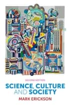 Science, Culture and Society - Understanding Science in the 21st Century ebook by Mark Erickson