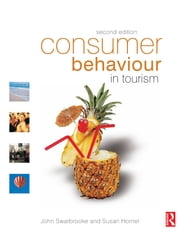 Consumer Behaviour in Tourism ebook by John Swarbrooke,Susan Horner