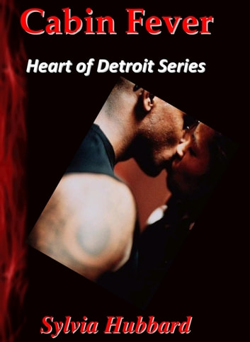 Cabin Fever: Heart of Detroit Series ebook by Sylvia Hubbard